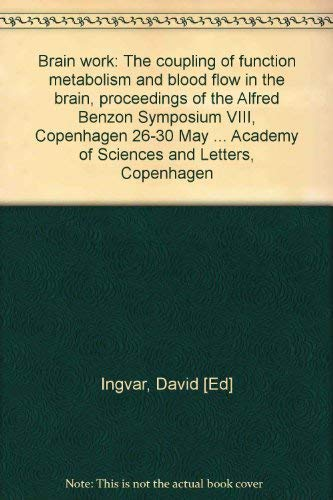 9780123710505: Brain work: The coupling of function, metabolism, and blood flow in the brain : proceedings of the Alfred Benzon Symposium VIII, Copenhagen, 26-30 May ... Academy of Sciences and Letters, Copenhagen