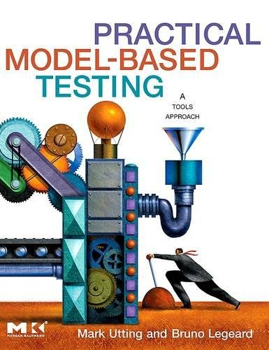 PRACTICAL MODEL-BASED TESTING: A TOOLS APPROACH: MARK UTTING,BRUNO LEGEARD