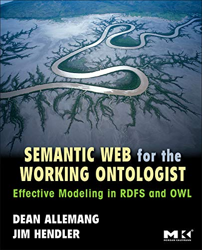 9780123735560: Semantic Web for the Working Ontologist: Effective Modeling in RDFS and OWL