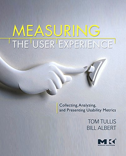 Measuring the User Experience: Collecting, Analyzing, and: Tullis, Thomas