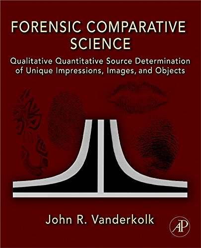 9780123735829: Forensic Comparative Science: Qualitative Quantitative Source Determination of Unique Impressions, Images, and Objects
