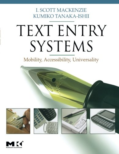9780123735911: Text Entry Systems: Mobility, Accessibility, Universality (Morgan Kaufmann Series in Interactive Technologies)