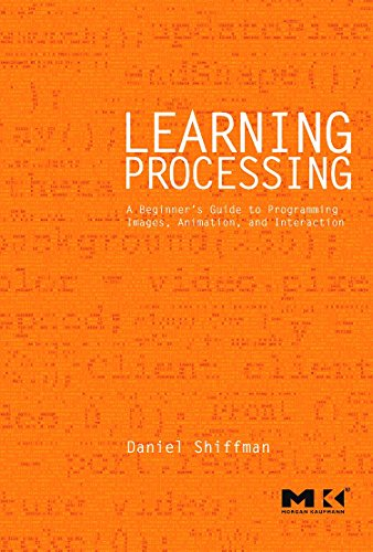 9780123736024: Learning Processing: A Beginner's Guide to Programming Images, Animation, and Interaction (The Morgan Kaufmann Series in Computer Graphics)