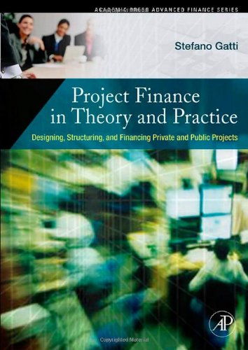 9780123736994: Project Finance in Theory and Practice: Designing, Structuring, and Financing Private and Public Projects (Academic Press Advanced Finance Series)