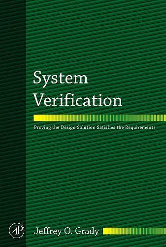 9780123740144: System Verification: Proving the Design Solution Satisfies the Requirements