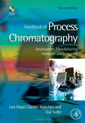 9780123740236: Handbook of Process Chromatography, Second Edition: Development, Manufacturing, Validation and Economics