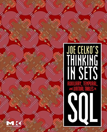 9780123741370: Joe Celko's Thinking in Sets: Auxiliary, Temporal, and Virtual Tables in SQL (The Morgan Kaufmann Series in Data Management Systems)