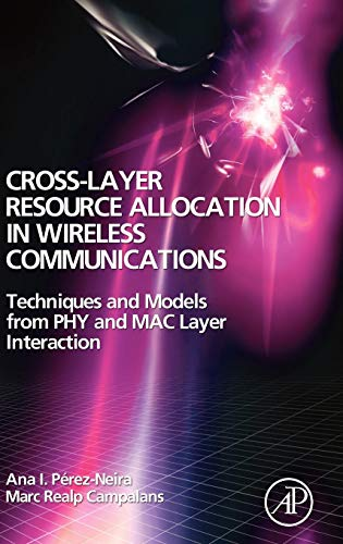9780123741417: Cross-Layer Resource Allocation in Wireless Communications: Techniques and Models from PHY and MAC Layer Interaction
