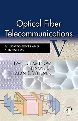 9780123741714: Optical Fiber Telecommunications, Vol. 5, Part A: Components and Subsystems, 5th Edition (Optics and Photonics)