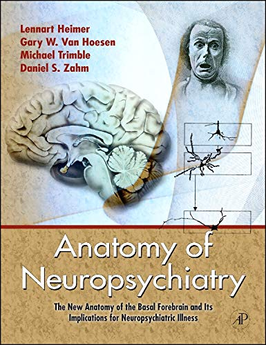 9780123742391: Anatomy of Neuropsychiatry: The New Anatomy of the Basal Forebrain and Its Implications for Neuropsychiatric Illness