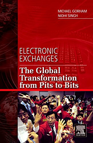 9780123742520: Electronic Exchanges: The Global Transformation from Pits to Bits (Elsevier and Iit Stuart Center for Financial Markets Press)