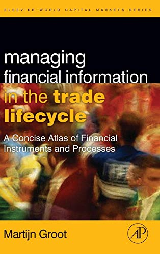 9780123742896: Managing Financial Information in the Trade Lifecycle: A Concise Atlas of Financial Instruments and Processes (The Elsevier and Mondo Visione World Capital Markets)