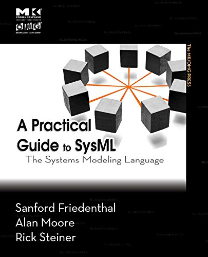 A Practical Guide to SysML: The Systems Modeling Language (9780123743794) by Friedenthal, Sanford; Moore, Alan; Steiner, Rick