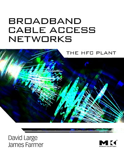 Broadband Cable Access Networks: The HFC Plant: David Large, James