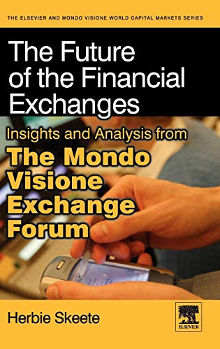 9780123744210: The Future of the Financial Exchanges: Insights and Analysis from The Mondo Visione Exchange Forum (Elsevier World Capital Markets)