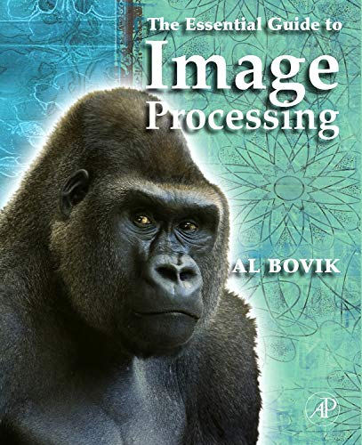 The Essential Guide to Image Processing: Editor-Alan C. Bovik