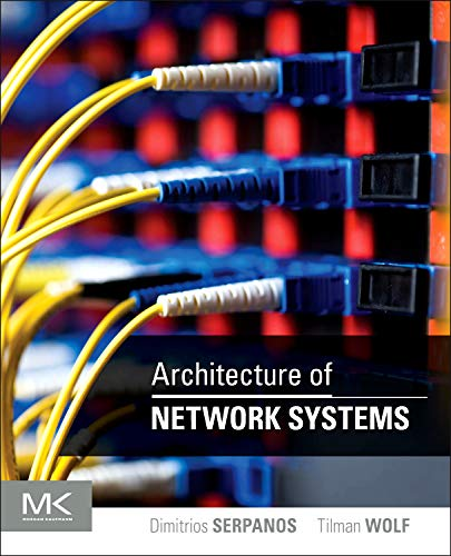 9780123744944: Architecture of Network Systems (The Morgan Kaufmann Series in Computer Architecture and Design)