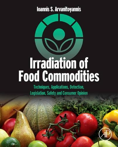 9780123747181: Irradiation of Food Commodities: Techniques, Applications, Detection, Legislation, Safety and Consumer Opinion