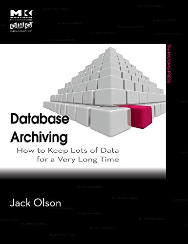 9780123747204: Database Archiving: How to Keep Lots of Data for a Very Long Time (The MK/OMG Press)