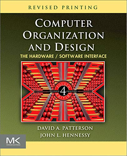 Computer Organization and Design, Fourth Edition: The Hardware/Software Interface (The Morgan Kaufmann Series in Computer Architecture and Design) (0123747503) by Patterson, David A.; Hennessy, John L.