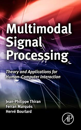 9780123748256: Multimodal Signal Processing: Theory and applications for human-computer interaction (Eurasip and Academic Press Series in Signal and Image Processing)