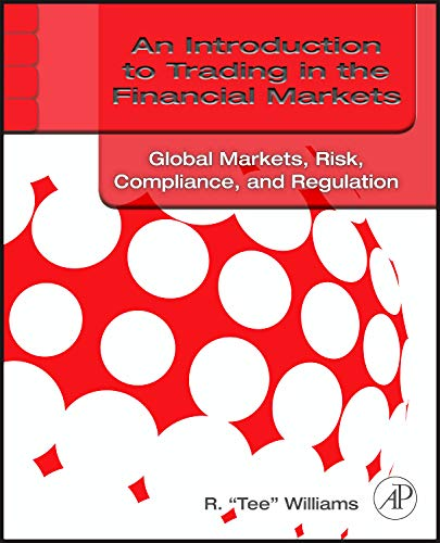 9780123748379: An Introduction to Trading in the Financial Markets:  Global Markets, Risk, Compliance, and Regulation