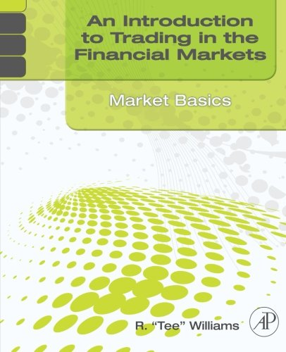 9780123748386: An Introduction to Trading in the Financial Markets: Market Basics