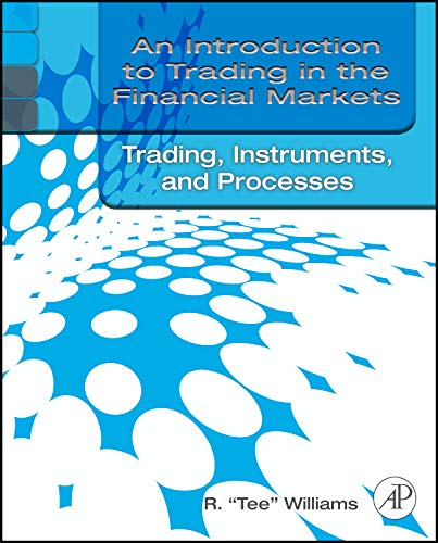 9780123748393: An Introduction to Trading in the Financial Markets: Trading, Markets, Instruments, and Processes
