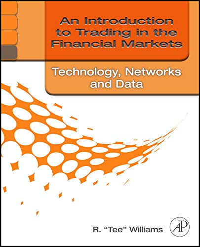 9780123748409: An Introduction to Trading in the Financial Markets:  Technology: Systems, Data, and Networks
