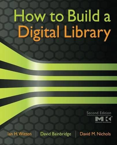 9780123748577: How to Build a Digital Library (The Morgan Kaufmann Series in Multimedia Information and Systems)