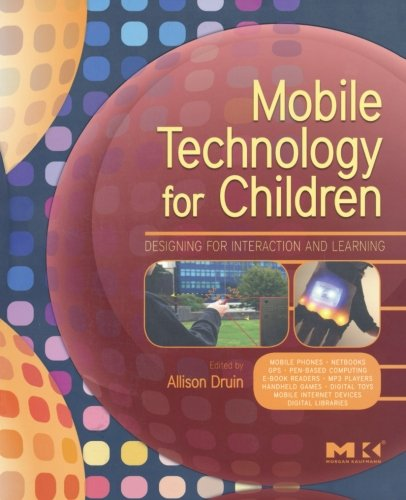 9780123749000: Mobile Technology for Children: Designing for Interaction and Learning (Morgan Kaufmann Series in Interactive Technologies)