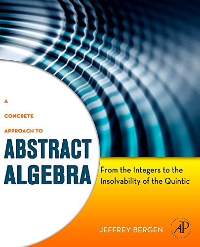 9780123749413: A Concrete Approach to Abstract Algebra: From the Integers to the Insolvability of the Quintic