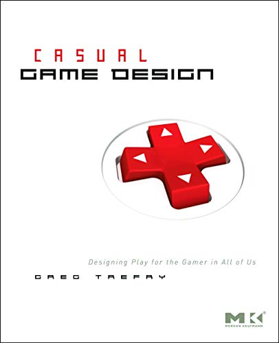 9780123749536: Casual Game Design: Designing Play for the Gamer in ALL of Us