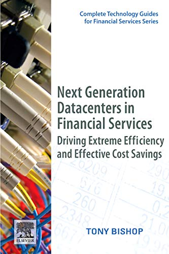 9780123749567: Next Generation Datacenters in Financial Services: Driving Extreme Efficiency and Effective Cost Savings (Complete Technology Guides for Financial Services)