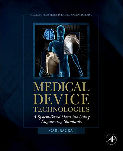 9780123749765: Medical Device Technologies: A Systems Based Overview Using Engineering Standards (Academic Press Series in Biomedical Engineering)