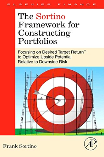 9780123749925: The Sortino Framework for Constructing Portfolios: Focusing on Desired Target Return™ to Optimize Upside Potential Relative to Downside Risk