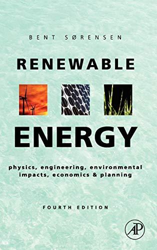 Renewable Energy, Fourth Edition: Physics, Engineering, Environmental: Bent Sorensen
