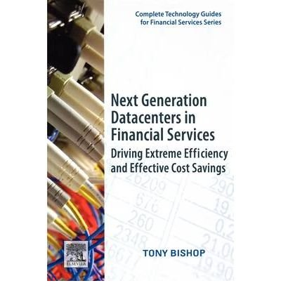 9780123751256: Next Generation Datacenters in Financial Services Driving Extreme Efficiency and Effective Cost Savings {{ NEXT GENERATION DATACENTERS IN FINANCIAL SERVICES DRIVING EXTREME EFFICIENCY AND EFFECTIVE COST SAVINGS }} By Bishop, Tony ( AUTHOR) Sep-02-2009
