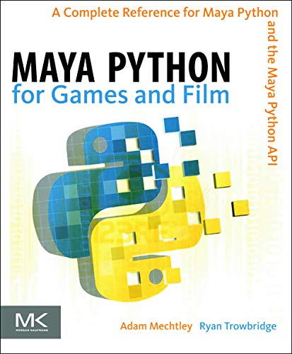 9780123785787: Maya Python for Games and Film: A Complete Reference for Maya Python and the Maya Python API