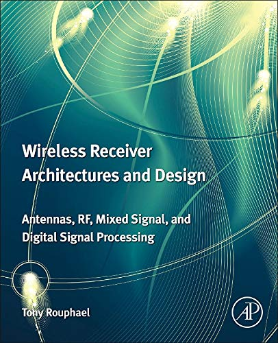 9780123786401: Wireless Receiver Architectures and Design: Antennas, RF, Synthesizers, Mixed Signal, and Digital Signal Processing