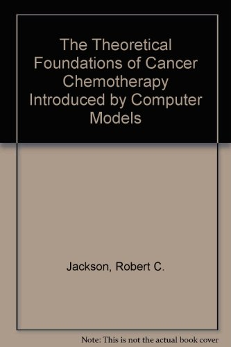 9780123790309: The Theoretical Foundations of Cancer Chemotherapy Introduced by Computer Models