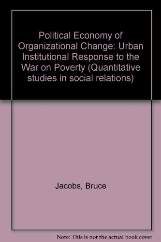 9780123796608: Political Economy of Organizational Change: Urban Institutional response to the War on Poverty (Quantitative studies in social relations)