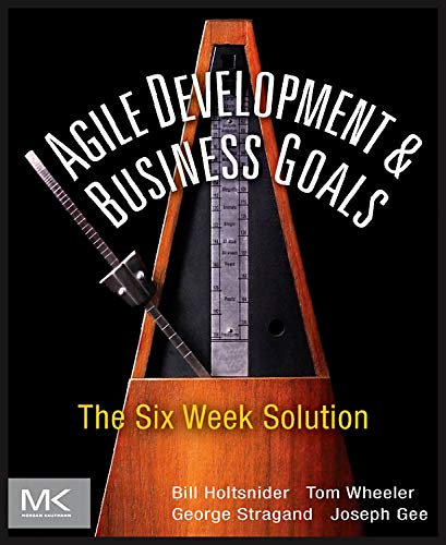 9780123815200: Agile Development & Business Goals: The Six Week Solution