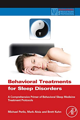 9780123815224: Behavioral Treatments for Sleep Disorders: A Comprehensive Primer of Behavioral Sleep Medicine Interventions (Practical Resources for the Mental Health Professional)