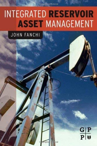 9780123820884: Integrated Reservoir Asset Management: Principles and Best Practices