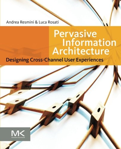9780123820945: Pervasive Information Architecture: Designing Cross-Channel User Experiences