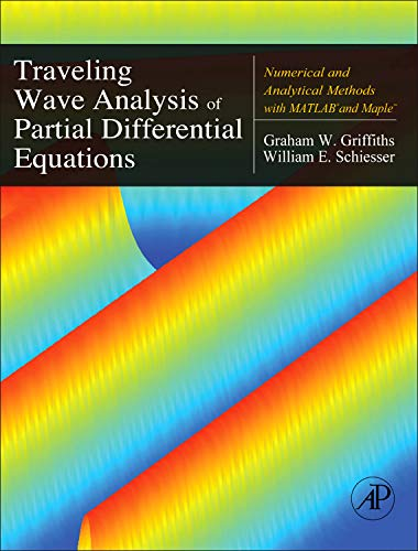 9780123846525: Traveling Wave Analysis of Partial Differential Equations: Numerical and Analytical Methods with Matlab and Maple