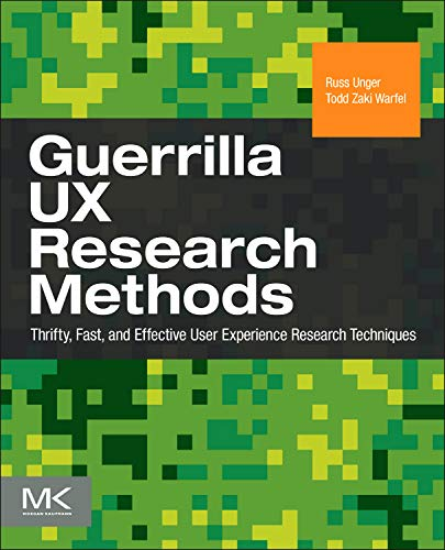 9780123847133: Guerrilla UX Research Methods: Thrifty, Fast, and Effective User Experience Research Techniques