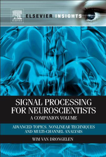 9780123849151: Signal Processing for Neuroscientists, A Companion Volume: Advanced Topics, Nonlinear Techniques and Multi-Channel Analysis (Elsevier Insights)