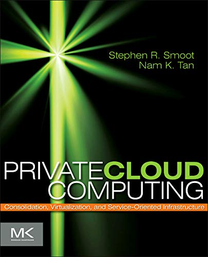 9780123849199: Private Cloud Computing: Consolidation, Virtualization, and Service-Oriented Infrastructure